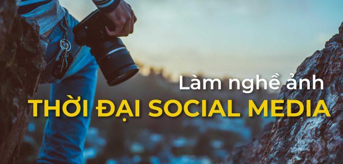 Làm nghề ảnh trong thời đại truyền thông mạng xã hội