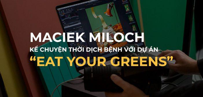 """Maciek Miloch và vũ trụ xanh lá cây trong dự án """"Eat your greens"""""""