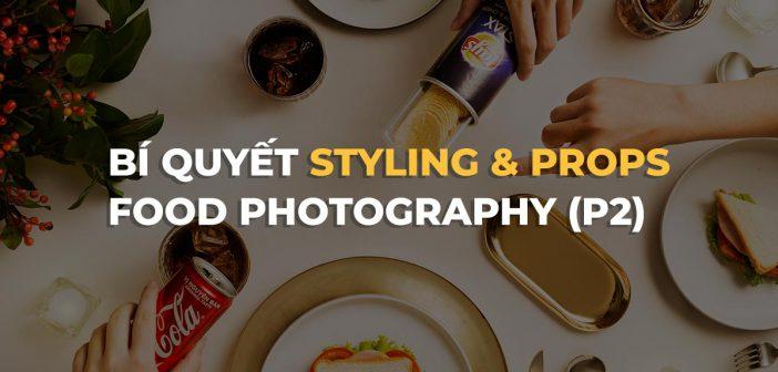 Mẹo styling và dùng props trong chụp food (Phần 2)
