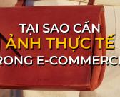 Tại sao cần ảnh thực tế trong e-commerce?