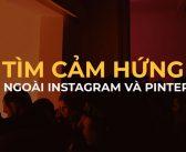 Tìm cảm hứng sáng tạo bên ngoài Instagram và Pinterest