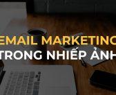 Email marketing trong kinh doanh dịch vụ nhiếp ảnh