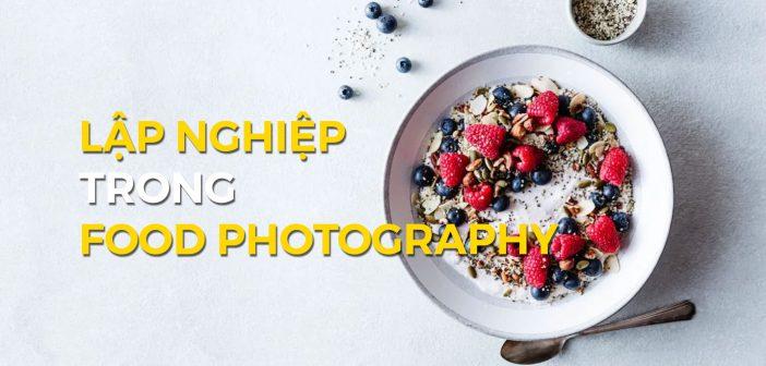 Cách tôi bước chân vào ngành Food Photography