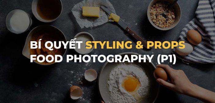 Bí quyết styling và sử dụng props trong chụp food (Phần 1)