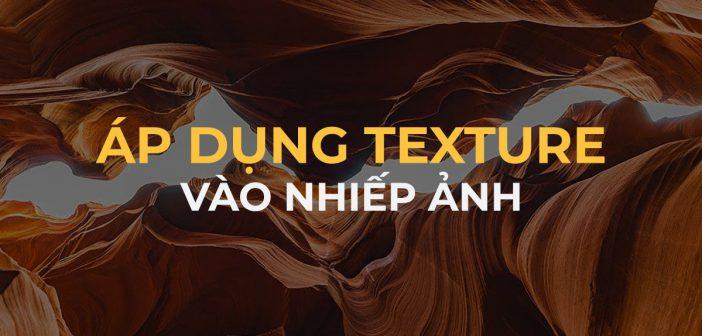 Texture trong nhiếp ảnh và cách cơ bản để chụp được texture